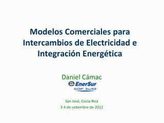 Modelos Comerciales para Intercambios de  Electricidad  e Integración Energética