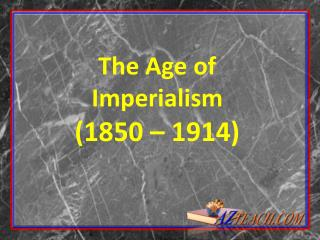 The Age of Imperialism (1850 � 1914)