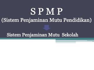 S P M P (Sistem Penjaminan Mutu Pendidikan)