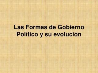 Las Formas de Gobierno Político y su evolución