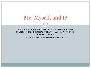 Me, Myself, and I?