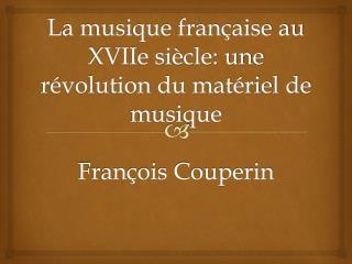 La musique française au XVIIe siècle: une révolution du matériel de musique François Couperin