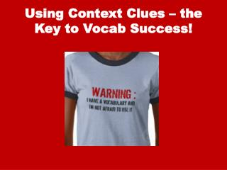 Using Context Clues – the Key to  Vocab  Success!