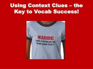 Using Context Clues – the Key to  Vocab  Success!
