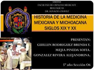 HISTORIA DE LA MEDICINA MEXICANA Y MICHOACANA SIGLOS XIX Y XX