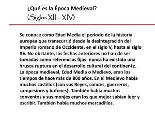 ¿Qué es la Época Medieval ?  (Siglos XII – XIV)