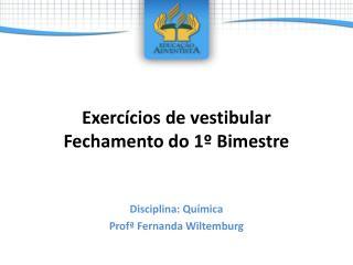 Exercícios de vestibular F echamento do 1º Bimestre