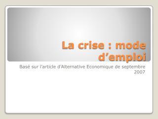 La crise : mode d'emploi