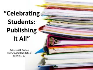 """Celebrating Students:  Publishing      It All"""