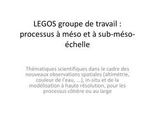 LEGOS groupe  de travail  : processus  à méso et à  sub -méso-échelle