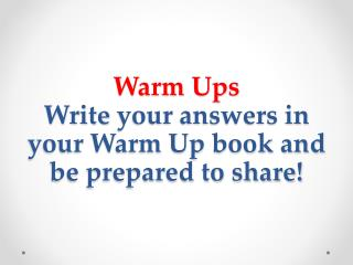 Warm  Ups Write  your answers in your Warm Up book and be prepared to share!