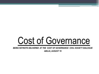 Cost of Governance BEING KEYNOTE DELIVERED  AT THE  COST OF GOVERNANCE  CIVIL SOCIETY DIALOGUE
