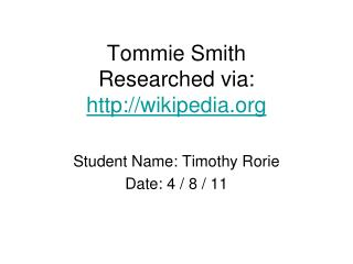 Tommie Smith Researched via:  http://wikipedia.org