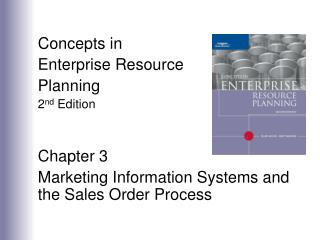 Concepts in  Enterprise Resource Planning 2nd Edition   Chapter 3 Marketing Information Systems and the Sales Order Proc