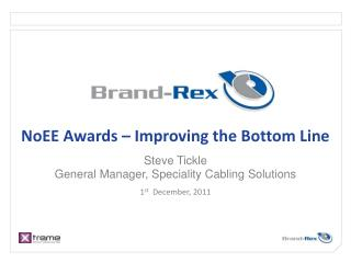NoEE Awards – Improving the Bottom Line Steve Tickle General Manager, Speciality Cabling Solutions