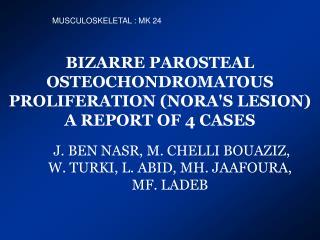 BIZARRE PAROSTEAL OSTEOCHONDROMATOUS PROLIFERATION (NORA'S LESION)  A REPORT OF 4 CASES