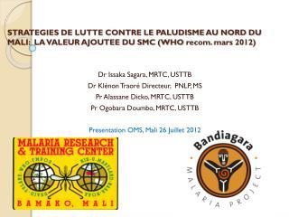 Dr Issaka Sagara, MRTC, USTTB Dr Klénon Traoré Directeur,  PNLP, MS Pr Alassane Dicko, MRTC, USTTB