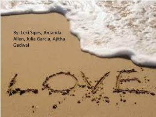 By:  Lexi Sipes , Amanda Allen, Julia Garcia,  Ajitha Gadwal