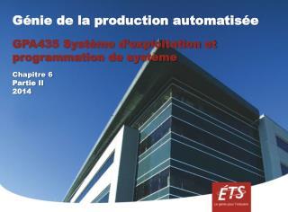 Génie de la production automatisée GPA435 Système d'exploitation et programmation de système