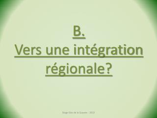 B.  Vers une intégration régionale?
