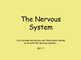 The Nervous System List as many words you can think about having to do with the nervous system�.
