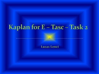 Kaplan for E – Tasc – Task 2