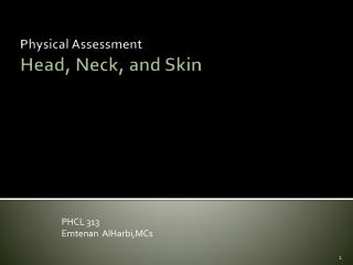 Physical Assessment  Head, Neck, and Skin