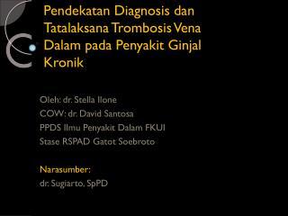 Pendekatan  Diagnosis  dan Tatalaksana Trombosis  Vena  Dalam pada Penyakit Ginjal Kronik