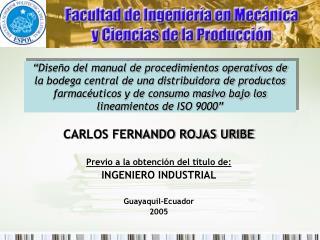 CARLOS FERNANDO ROJAS URIBE Previo a la obtención del título de: INGENIERO INDUSTRIAL