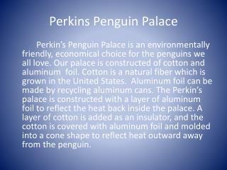 Perkins Penguin Palace