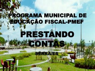 PROGRAMA MUNICIPAL DE EDUCAÇÃO FISCAL-PMEF PRESTANDO                  CONTAS SERRA/ES