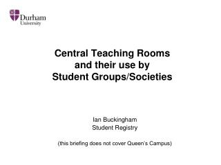 Central Teaching Rooms and their use by Student Groups/Societies