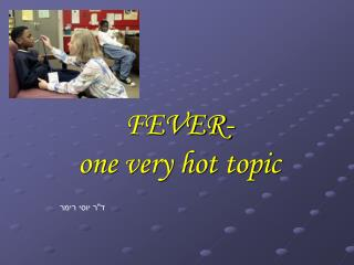 FEVER- one very hot topic