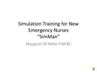 "Simulation Training for New Emergency Nurses "" SimMan """