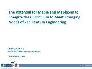 Derek Wright  PhD MapleSim Product Manager, Maplesoft December 6, 2011