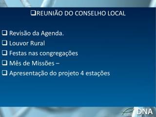 REUNIÃO DO CONSELHO LOCAL  Revisão da Agenda.  Louvor Rural  Festas nas congregações