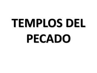 TEMPLOS DEL PECADO