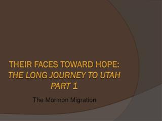 Their Faces Toward  Hope:  The  Long Journey to Utah Part 1