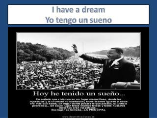 I have a dream Y o tengo  un  sueno