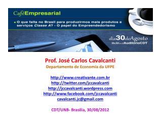 Prof . José Carlos Cavalcanti Departamento  de Economia da UFPE http://www.creativante.com.br