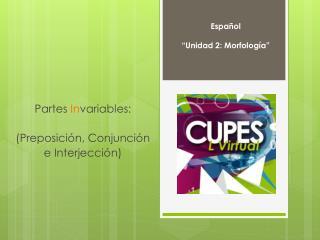 Partes  In variables: (Preposición, Conjunción  e  Interjección)