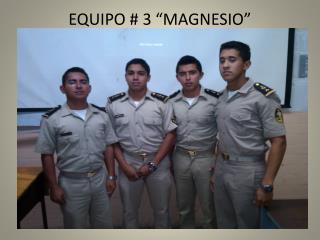 """EQUIPO # 3 """"MAGNESIO"""""""