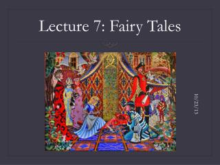 Lecture 7: Fairy Tales