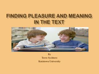 finding Pleasure and Meaning in the text