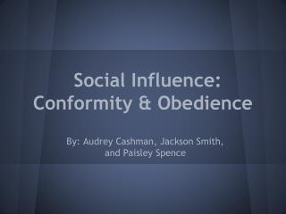 Social Influence: Conformity & Obedience