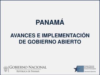 PANAMÁ AVANCES E IMPLEMENTACIÓN DE GOBIERNO ABIERTO