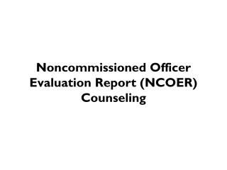 Noncommissioned Officer  Evaluation Report (NCOER) Counseling