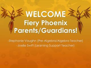 WELCOME Fiery Phoenix  Parents/Guardians!