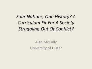 Four Nations, One History? A Curriculum  Fit For A Society Struggling Out Of Conflict?