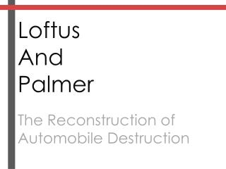 Loftus And Palmer The Reconstruction of Automobile Destruction